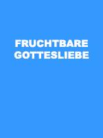 Fruchtbare Gottesliebe auf Tugenden.de und Tugenden.com